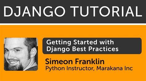 django video tutorial 2012 getting started with django best practices youtube