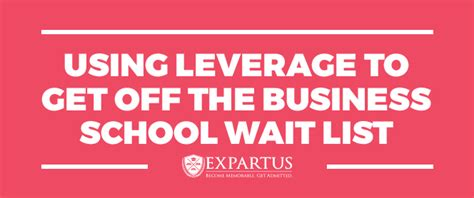How To Leverage Mba by Using Leverage To Get The Business School Wait List