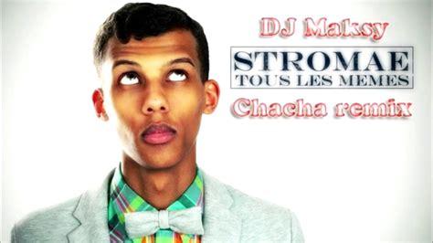 Stromae Les Memes - stromae tous les memes chachacha remix dj maksy youtube