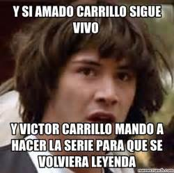 Meme Memes - y si amado carrillo sigue vivo