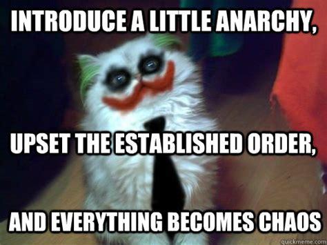 Upset Meme - introduce a little anarchy upset the established order