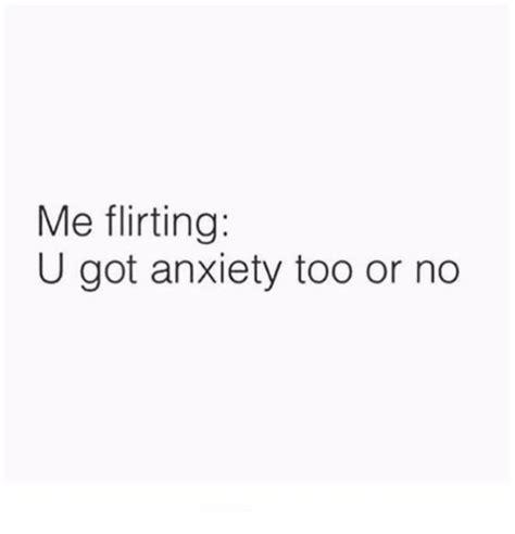 Me Flirting Meme - me flirting u got anxiety too or no anxiety meme on me me