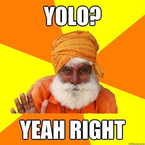 Yeah Right Meme - yolo yeah right successful indian man quickmeme