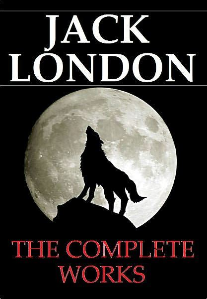 jack london the collection jack london the complete works complete collection of novels and short stories by jack london