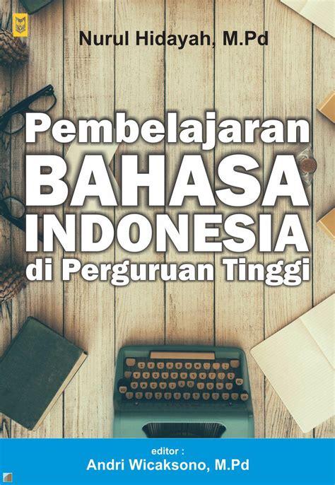 Pembelajaran Bahasa Indonesia Di Perguruan Tinggi pembelajaran bahasa indonesia di perguruan tinggi e book