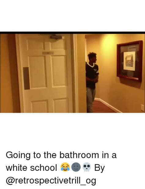 going to bathroom 25 best memes about white white memes
