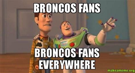 Broncos Fan Meme - broncos fans broncos fans everywhere buzz and woody toy