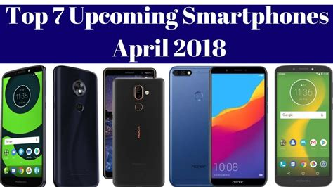 Top 7 Smartphones top 7 upcoming smartphones launching in april 2018