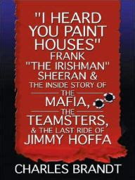 i heard you paint houses i heard you paint houses frank quot the irishman quot sheeran and closing the case on jimmy hoffa by