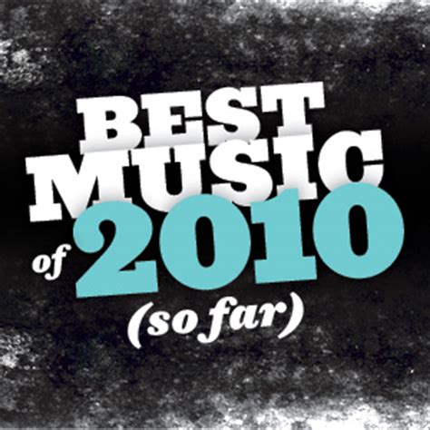 best songs of 2010 best of 2010 so far rachael maddux associate