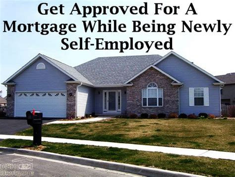 getting approved for a house loan get approved on a mortgage while being self employed