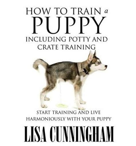 how to crate potty a puppy how to a puppy including potty and crate cunningham 9781634286824