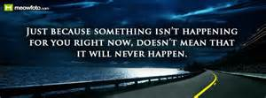 Just because something isn t happening for you right now doesn t