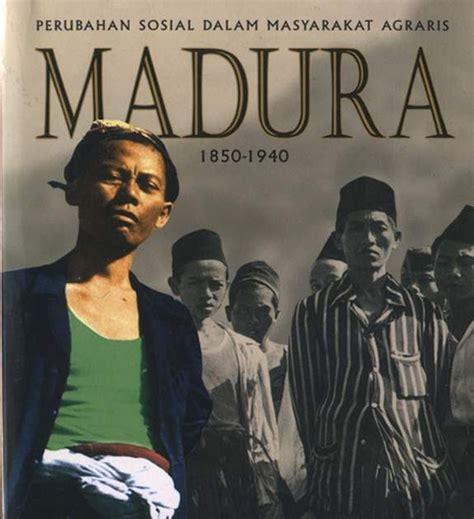 Kuntowijoyo Perubahan Sosial Dalam Masyarakat Agraris Madura 1850 19 rindu pulang determinasi ekologi dalam sejarah madura