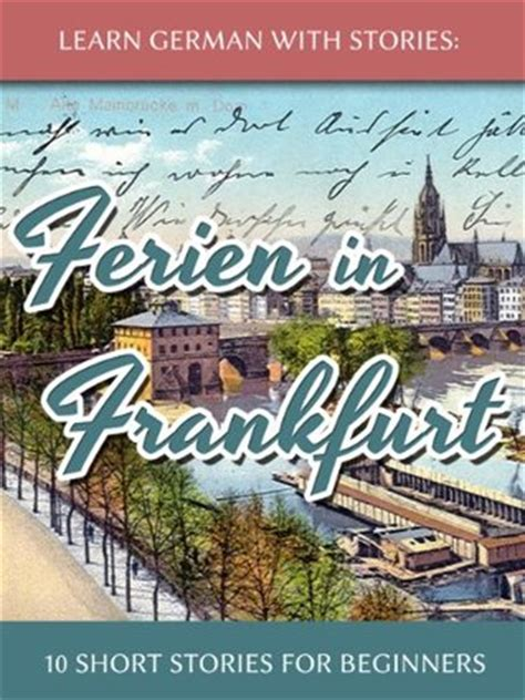 learn german with stories learn german with stories ferien in frankfurt 10 short stories for beginners dino lernt