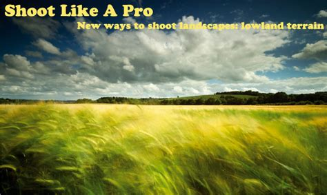 Landscape Photography Projects Landscape Photo Ideas Clever Ways To Shoot Flat Lowland