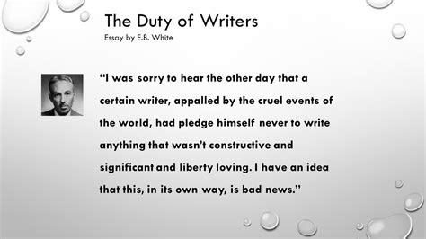 E B White the duty of writers essay by e b white facts name e