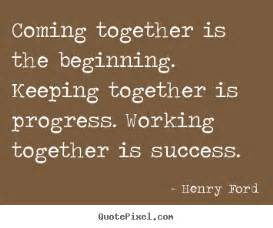 Henry Ford Quote Coming Together Quotes About Coming Together Quotesgram