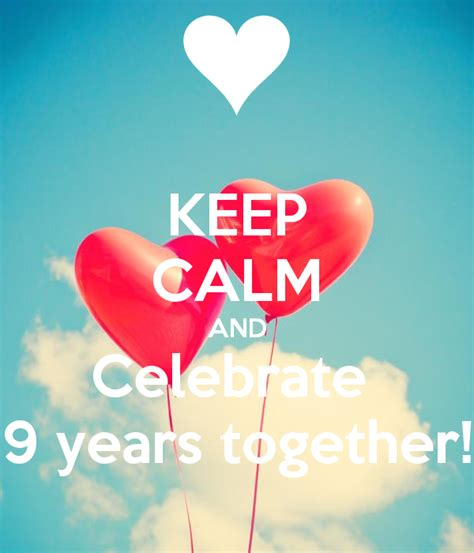 how is 9 in years keep calm and celebrate 9 years together poster kdea keep calm o matic
