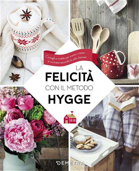libro hygge comfort food la felicit 224 con il metodo hygge giunti editore