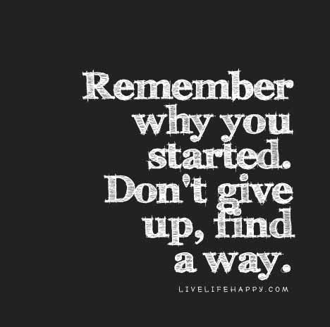 dont give up quotes remember why you started don t give up find a way