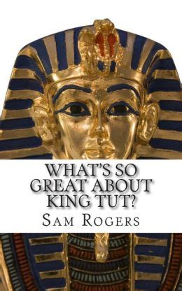 tutankhamun biography facts what s so great about king tut a biography of