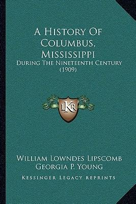 in the footsteps of columbus classic reprint books a history of columbus mississippi during the nineteenth