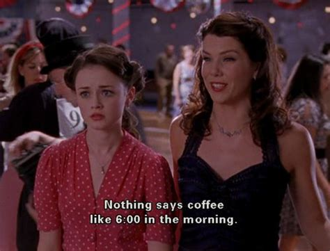 7 Reasons The Gilmore Are Overrated by Nothing Says Coffee Like 6 00 In The Morning Gilmore
