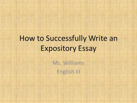 How To Narrow Expository Essay by How To Successfully Write An Expository Essay Ppt