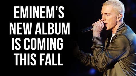 eminem new album eminem s new album is coming this fall mixtape tv