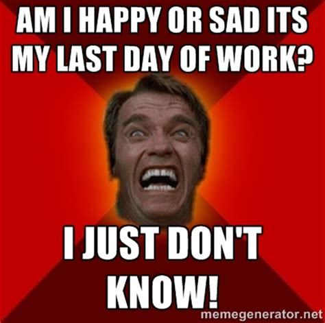 End Of Work Day Meme - last day of work meme bing images