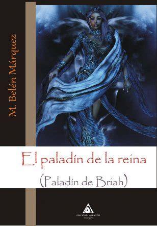 libro paladin el palad 237 n de la reina palad 237 n de briah por m bel 233 n m 225 rquez ediciones atlantis