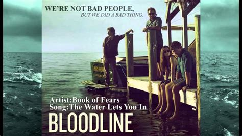 theme song to bloodline book of fears the water let s you in bloodline theme