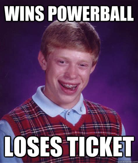 Powerball Memes - wins powerball loses ticket bad luck brian quickmeme