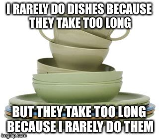 Dishes Meme - i hate doing dishes imgflip
