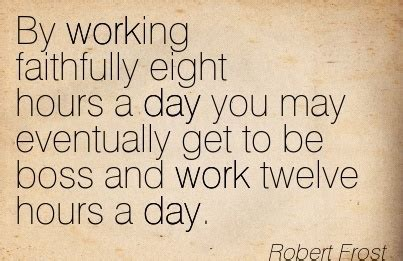 by working faithfully eight hours a day you may eventually get to be work quotes images 2390 quotes page 42