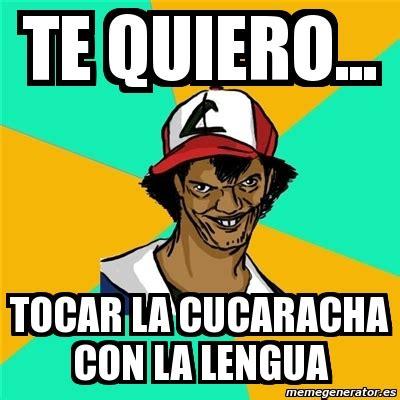 la cucaracha vs the books meme ash pedreiro te quiero tocar la cucaracha con la