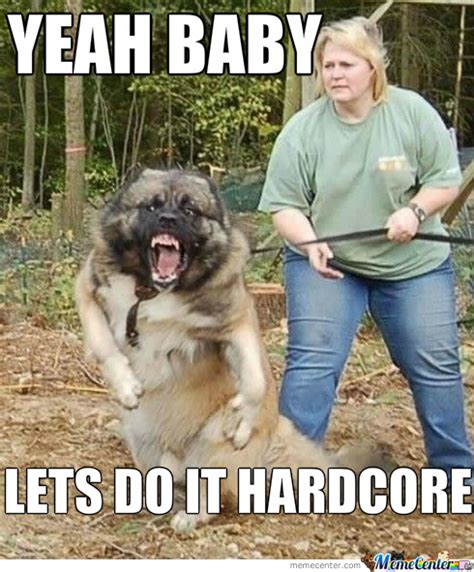 Hardcore Memes - dog wants hardcore by therananjayspot meme center