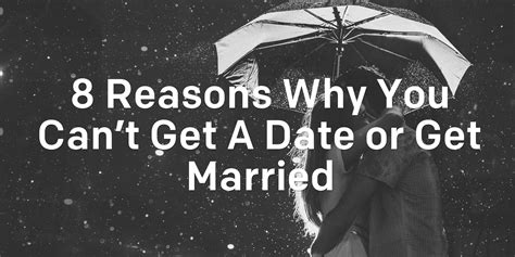 8 Reasons To Date A Than You by 8 Reasons Why You Can T Get A Date Or Get Married