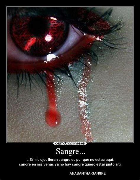imagenes de ojos que lloran sangre usuario godelov desmotivaciones