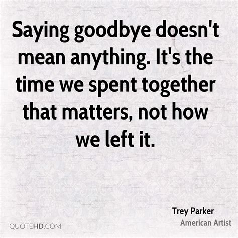 saying goodbye quotes trey time quotes quotehd