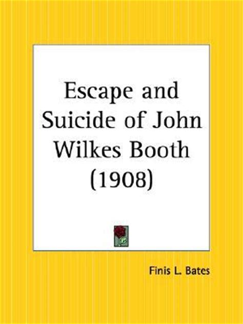 fates and traitors a novel of wilkes booth and the who loved him books escape and of wilkes booth by finis l bates