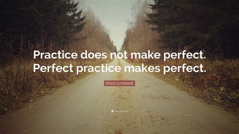 vince lombardi quote practice    perfect perfect practice  perfect