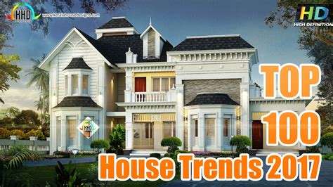 top house 2017 top 100 house design trends 2017 youtube