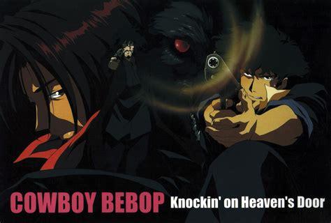 Cowboy Bebop Knockin On Heaven S Door by Cowboy Bebop Knockin On Heavens Door Minitokyo