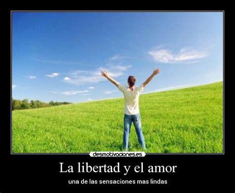 libertad y lmites amor la libertad y el amor desmotivaciones
