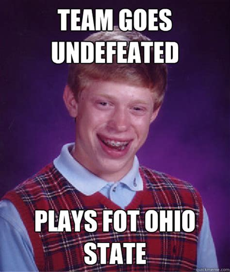 Ohio State Memes - team goes undefeated plays fot ohio state bad luck brian