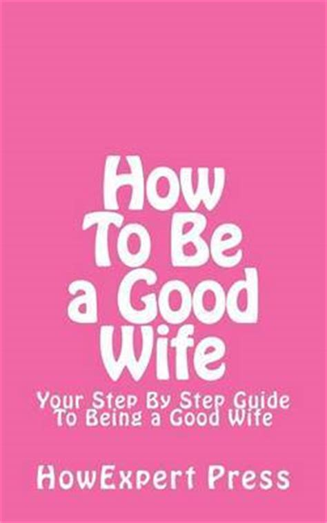 how to be a good wife to your husband hubpages how to be a good wife howexpert press book buy now