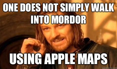 Boramir Meme - one does not simply walk into mordor using apple maps