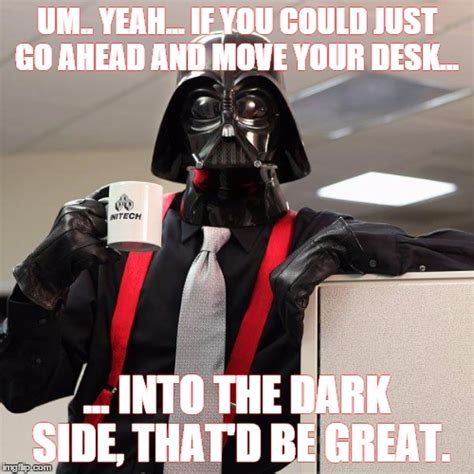 Office Space Move Your Desk Darth Vader Office Space Imgflip
